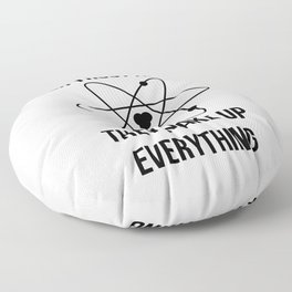 Never trust an atom. They make up everything Floor Pillow
