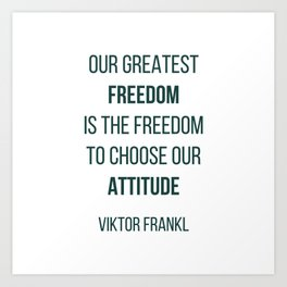 Viktor Frankl Quote - OUR GREATEST FREEDOM Art Print