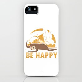 Don't Hurry Be Happy Funny Sleepy Sloths Forest Nature Wildlife Animals Sleepy Slow Sloth Gift iPhone Case