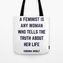 A feminist is any woman who tells the truth about her life - Virginia Woolf Quote Tote Bag