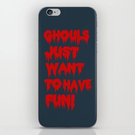 Ghouls Just Want to Have Fun! (Text)  iPhone Skin