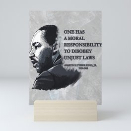 One Has A Moral Responsibility To Disobey Unjust Laws Mini Art Print