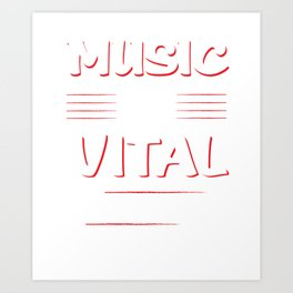Music is Vital to My Existence Musician's T-Shirt Art Print