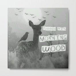 Ahhh Yes Morning Wood Metal Print