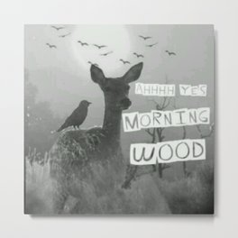 Ahhh Yes Morning Wood Metal Print