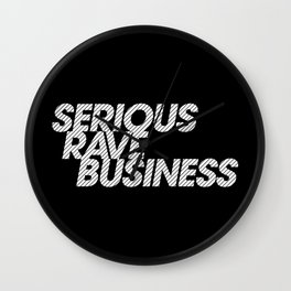 Serious Rave Business Wall Clock