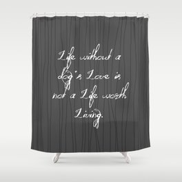 Life Without A Dog's Love Shower Curtain