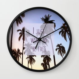 I Just Want To Be Free Wall Clock