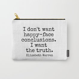 I don't want happy-face conclusions. I want the truth. - Elizabeth Warren Carry-All Pouch