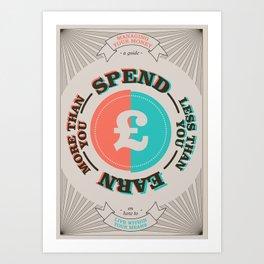 Earn more than you spend less than you earn Art Print