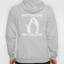 What's Mine Is Mine Hoody