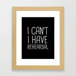 I Can't I Have Rehearsal Framed Art Print