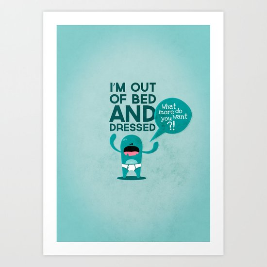I'm Out Of Bed And Dressed... Art Print