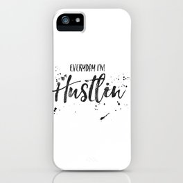 Everyday I'm Hustlin' Inspirational Quote,Motivational Poster,Quote Art,Quotes iPhone Case