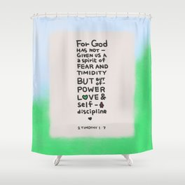 Power, Love, Self-dicipline  | Bible quote | 2Timothy 1:7 Shower Curtain
