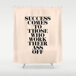Success Comes to Those Shower Curtain