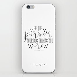 be the person your dog thinks you are iPhone Skin
