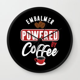 Embalmer Powered By Coffee Embalming Morgue Gift Wall Clock