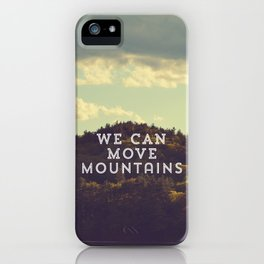 We Can Move Mountains iPhone Case