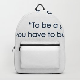 To Be A Good Person . . .  Backpack
