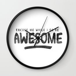 Excuse Me While I Go Be Awesome Wall Clock