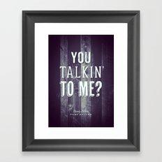 You Talkin' to Me? Framed Art Print
