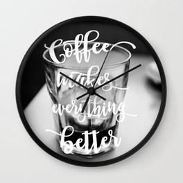 Typography Coffee makes everything better black white modern photography Wall Clock