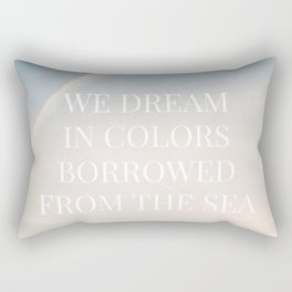 We dream in colors borrowed from the sea  / Words, Quotes / Pastel Wanderlust Typography art print Rectangular Pillow