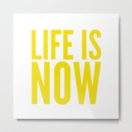 Life is now Metal Print