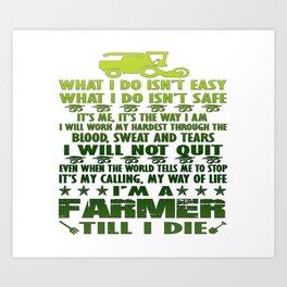 I'm a farmer till I die Art Print