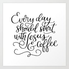 Every Day Should Start with Jesus and Coffee Hand Lettered Calligraphy Art Print