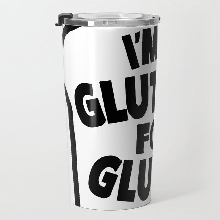 I'm A Glutton For Gluten Travel Mug
