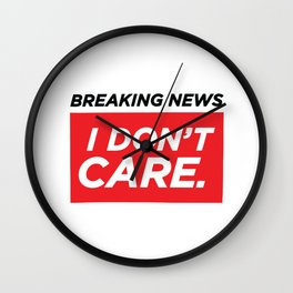 Breaking News  I Don't Care Wall Clock