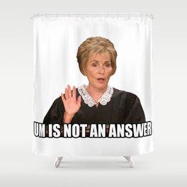 Judge Judy - Um is not an answer Shower Curtain