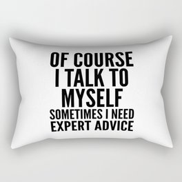 Of Course I Talk To Myself Sometimes I Need Expert Advice Rectangular Pillow