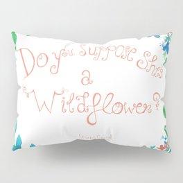 Do you suppose she's a wildflower? Pillow Sham