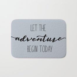 Quote Let the Adventure begin Today Bath Mat