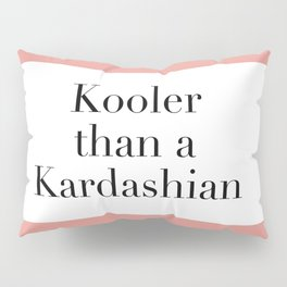 Kooler than a Kardashian Pillow Sham