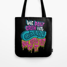 We Don't Grow Into Creativity. We Grow Out Of It. Tote Bag