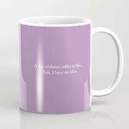 A day without coffee is like... wait I have no idea. (Pink/Purple) Coffee Mug
