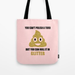 You can't polish a turd funny quote Tote Bag
