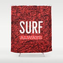 Surf always (talkers) Shower Curtain