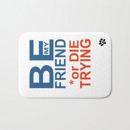 BE y FRIEND or DIE TRYING Bath Mat