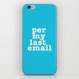 Per My Last Email iPhone Skin