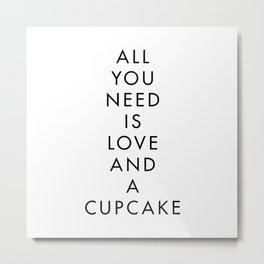All You Need is Love and Cupcake Metal Print