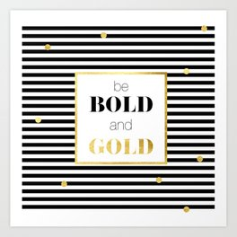 be BOLD and GOLD Art Print