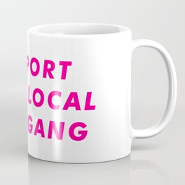Support Your Local Club Gang Aesthetic Coffee Mug