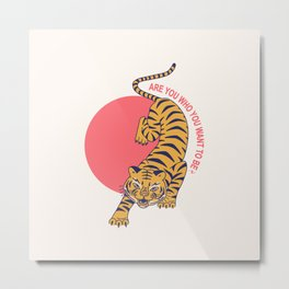 are you who you want to be - tiger poster Metal Print