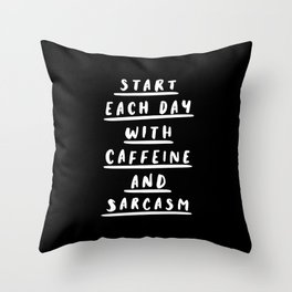 Start Each Day With Caffeine and Sarcasm black-white sassy coffee poster home room wall decor Throw Pillow