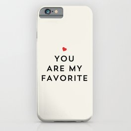 YOU ARE MY FAVORITE iPhone Case